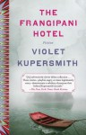 The Frangipani Hotel: Fiction - Violet Kupersmith