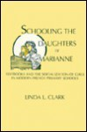 Schooling the Daughters of Marianne - Linda L. Clark