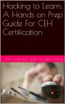 Hacking to Learn: A Hands on Prep Guide For CEH Certification - Joseph Cazier, Bruce Wink, Christopher Taylor