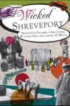 Wicked Shreveport (LA) (The History Press) - Bernadette Jones Palombo, Gary D. Joiner, W. Chris Hale