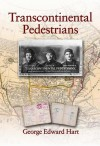 Transcontinental Pedestrians: The First Walk Across Canada from Sea to Sea - George Hart
