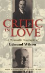 Critic In Love: A Romantic Biography of Edmund Wilson - David Castronovo, Janet Groth