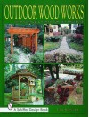 Outdoor Wood Works: With Complete Plans for Ten Projects - Tina Skinner
