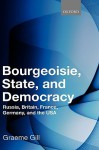 Bourgeoisie, State and Democracy: Russia, Britain, France, Germany and the USA - Graeme Gill