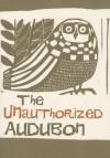 The Unauthorized Audubon - Anita Skeen