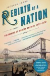 Rebirth of a Nation: The Making of Modern America, 1877-1920 - T.J. Jackson Lears