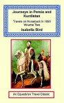 Journeys in Persia and Kurdistan, Volume Two - Isabella L. Bird