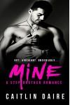 Mine - A Stepbrother Romance - Caitlin Daire