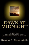 Dawn at Midnight: A Real Life Documentary Novel on Waiting for a Liver Transplant - Bharat S. Shah