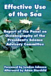 Effective Use of the Sea: Report of the Panel on Oceanography of the President's Science Advisory Committee - President's Science Advisory Committee, Adam Starchild, Lyndon B. Johnson