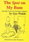 The Spot On My Bum - Gez Walsh