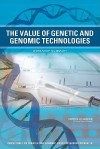 The Value Of Genetic And Genomic Technologies: Workshop Summary - Roundtable on Translating Genomic-Based Research for Health, Institute of Medicine, Theresa Weizmann, Adam C. Berger