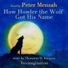How Howler the Wolf Got His Name: Stories of Mother West Wind, Book 1 - Thornton Burgess, Peter Mensah, Treemagination