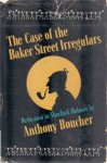 The Case of the Baker Street Irregulars - Anthony Boucher
