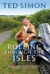 Rolling Through the Isles: A Journey Back Down the Old Roads by the Author of Jupiter's Travels. Ted Simon - Ted Simon