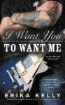 I Want You to Want Me - Erika Kelly