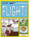 Explore Flight!: With 25 Great Projects (Explore Your World series) - Anita Yasuda, Bryan Stone