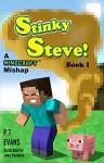Stinky Steve: Book One - A Minecraft Mishap - PT Evans, Jake Tashjian