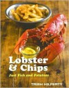 Lobster & Chips: Just Fish and Potatoes - Trish Hilferty, Jason Lowe