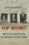 Top Secret: British Boffins in World War One - David Rogers