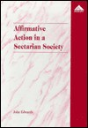 Affirmative Action in a Sectarian Society: Fair Employment Policy in Northern Ireland - John Edwards