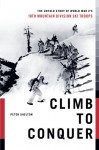 Climb to Conquer: The Untold Story of WWII's 10th Mountain Division - Peter Shelton