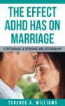 The Effect ADHD Has On Marriage - Terence Williams