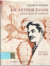 Sir Athur Evans: Discoverer of Knossos (Science Story Library) - George Selden