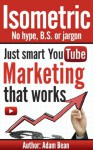 Isometric No hype, BS or jargon, just YouTube Marketing that works - Adam Bean, Jamie Phillips