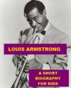 Louis Armstrong - A Short Biography for Kids - James Madden