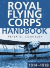 The Royal Flying Corps Handbook 1914-18 - Peter G. Cooksley