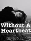 Without a Heartbeat - Skyla Madi