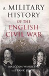 A Military History of the English Civil War: 1642-1649 - Malcolm Wanklyn, Frank G. Jones
