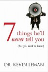 7 Things He'll Never Tell You: But You Need to Know [7 THINGS HELL NEVER TELL Y] - Kevin Leman