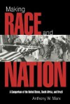 Making Race and Nation: A Comparison of South Africa, the United States, and Brazil - Anthony W. Marx