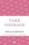 Take Courage - Phyllis Eleanor Bentley