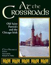 At the Crossroads: Old Saint Patrick's and the Chicago Irish - Ellen Skerrett