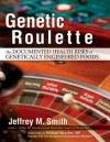 Genetic Roulette: The Documented Health Risks of Genetically Engineered Foods - Jeffrey Smith
