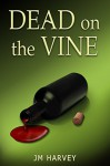 Dead on the Vine: (Violet Vineyard Murder Mysteries #1) - JM Harvey