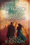 Beyond the Red Mountains (Morgan James Fiction) - Greg Johnson