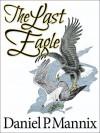 The Last Eagle - Daniel P. Mannix