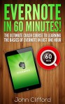 Evernote: Master Evernote in 60 Mins - The Unofficial Evernote Guide Book (Evernote, Evernote Essentials, Evernote App, Evernote for Writers, Evernote at work, Evernote Ninja, Evernote for Beginners) - John Clifford