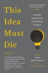 This Idea Must Die: Scientific Theories That Are Blocking Progress - John Brockman