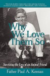 Why We Love Them So: Surviving The Loss Of An Animal Friend - Paul A. Keenan