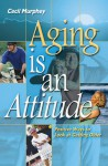 Aging Is an Attitude: Positive Ways to Look at Getting Older - Cecil Murphey