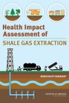 Health Impact Assessment of Shale Gas Extraction: Workshop Summary - Roundtable on Environmental Health Sciences Research and Medicine, Board on Population Health and Public Health Practice, Institute of Medicine