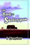 The Bus to Sheboygan - Lori Brashear