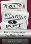 Porcupine, Picayune, & Post: How Newspapers Get Their Names - Jim Bernhard