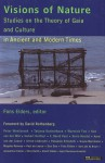 Visions of Nature: Studies on the Theory of Gaia and Culture in Ancient and Modern Times - Fons Elders, David Rothenberg