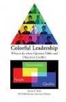 Colorful Leadership: What to Do When Opinions Differ and Objectives Conflict - Steven F. Wille, Larry Nelson, Bill Kuehn